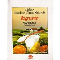 Livro Coleção Saúde E Curas Naturais Iogurte Bernard Green