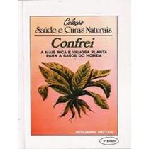 Livro Coleção Saúde E Curas Naturais Confrei Benjamin Patten