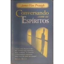 Livro Conversando Com Os Espíritos James Van Praagh