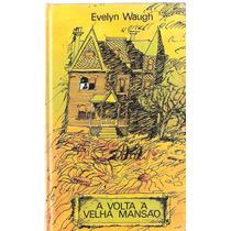 A Volta A Velha Mansão - Evelyn Waugh