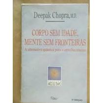 Livro Corpo Sem Idade, Mente Sem Fronteiras Deepak Chopra