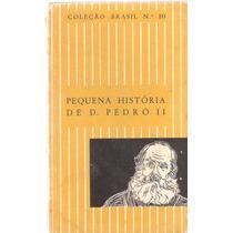 Pequena História De D. Pedro Ll - Coleção Brasil - Nº 10