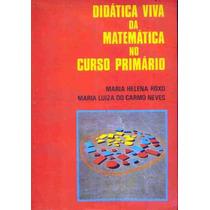 4574 Didatica Viva Da Matematica No Curso Primario - Maria H