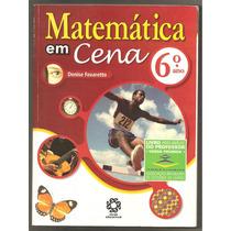 Matemática Em Cena 6º Ano - Denise Favaretto - Novo