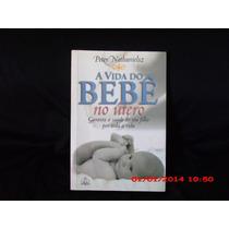 Livro A Vida Do Bebê No Útero - Peter Nathanielsz