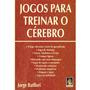 Livro Jogos Para Treinar O Cérebro - Jorge Batllori