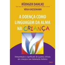 Doenca Como Linguagem Da Alma Na Criança,a