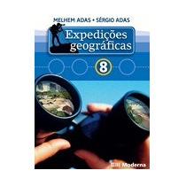 Expedicoes Geograficas 8° Ano - Melhem Adas E Sergio Adas