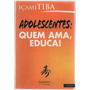 Livro Adolescentes: Quem Ama, Educa! - Içami Tiba (usado)