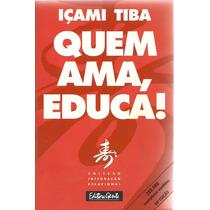 Livro - Quem Ama Educa! Içami Tiba.