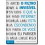 Filtro Invisivel: O Que A Internet Esta Escondendo De Voce,