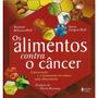 Alimentos Contra O Câncer (os) A Prevenção E O Tratament