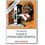 Que É Jornalismo Sindical, O - Vol.208 - Coleção Primeir