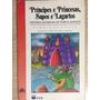 Livro Príncipes E Princesas, Sapos E Lagartos - Flávio De So