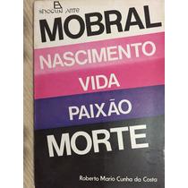 Mobral,nascimento,vida,paixão,morte - Roberto Mario Cunha Da