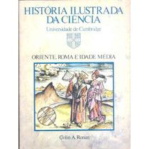 Livro História Ilustrada Da Ciência - Colin A. Ronan