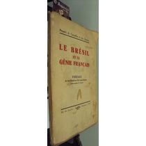 Le Brésil Et Le Génie Français - Ronald De Carvalho - 1ª Ed.
