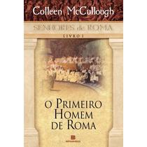 Livro Senhores De Roma 1 O Primeiro Homem De Roma Colleen Mc