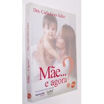 * Livro Mãe... E Agora? Dra. Carla Goes Sallet 2003