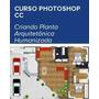 Curso Photoshop Cc Criando Planta Arquitetônica Humanizada