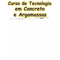Curso Completo Tecnologia Em Concreto E Argamassas