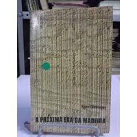 Livro - A Proxima Era Da Madeira - Egon Glesinger