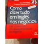 Livro - Como Dizer Tudo Em Ingles Nos Negocios -