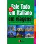 Fale Tudo Em Italiano Em Viagens! Um Guia Completo Para Com