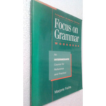 Livro Focus On Grammar Intermediate Workbook Marjorie Fuchs