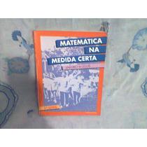Matemática Na Medida Certa 5ª Série.