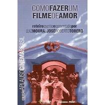 Como Fazer Um Filme De Amor Luiz Moura E José Roberto Torero