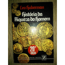 Livro Leo Huberman - Hitória Da Riqueza Do Homem