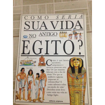 Livro Como Seria Sua Vida No Antigo Egito? Editora Scipione