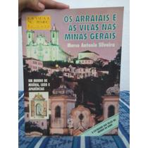 Os Arraiais E As Vilas Nas Minas Gerais - Marcos Antonio