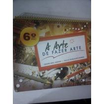 Livro A Arte De Fazer Arte 6° Ano 2009