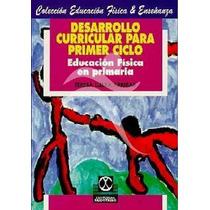 Desarrollo Curricular Para Primer Ciclo Educacion Fisica En