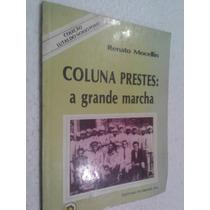 Livro Coluna Prestes A Grande Marcha - Renato Mocellin