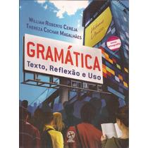 Gramática Texto , Reflexão E Uso - William Roberto Cereja
