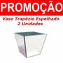 Cachepot Vaso Trapézio Espelhado Decoração - Promoção