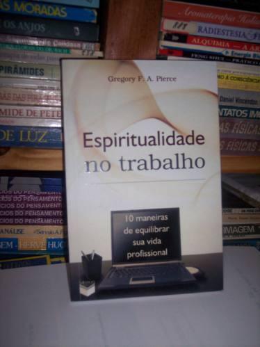 Espiritualidade No Trabalho, Gregory F A Pierce