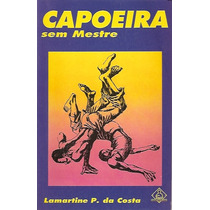 Livro: Capoeira Sem Mestre - Lamartine Da Costa - Ilustrado