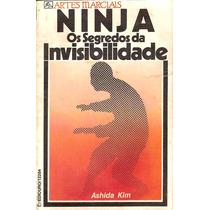 Ninja, Os Segredos Da Invisibilidade - Ashida Kim - Kung Fu