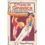 Livro: O Prazer Da Ginástica - Ginástica Olímpica -ilustrado