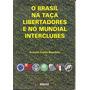 O Brasil Na Taça Libertadores E No Mundial Interclubes