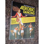 The Complete Guide To Aerobic Dancing (em Inglês)