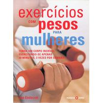 Livro: Exercícios Com Pesos Para Mulheres Jan Endacott