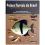 Livro Peixes Fluviais Do Brasil (alec Zeinad Rubinho Prado)