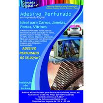 Adesivo Perfurado P/ Vidros De Carros E Lojas R$ 35,00 M²