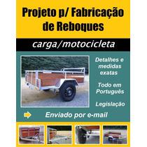Projeto De Fabricação De Reboques Carga / Motocicleta - Novo