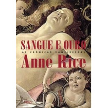 As Crônicas Vampirescas - Sangue E Ouro - Anne Rice*lacrado*